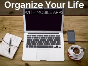 Organize Your Life with Mobile Apps